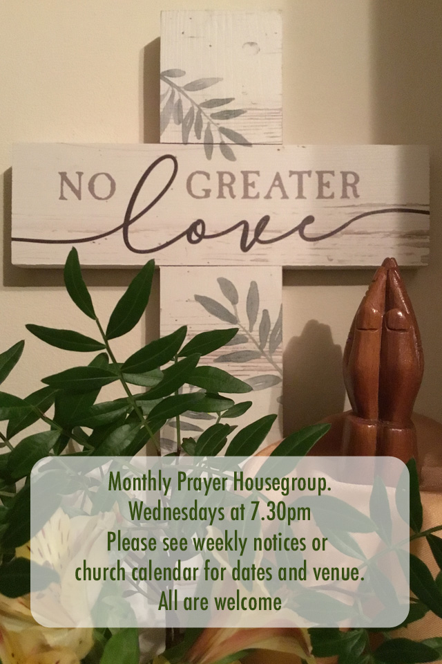 Monthly Prayer Housegroup. Wednesdays at 7.30pm Please see weekly notices or church calendar for dates and venue. All are welcome.