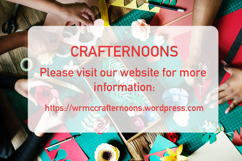 Colourful craft based photo. Text says 'Crafternoons, please visit our website for more information: htts://wrmccrafternoons.wordpress.com'